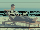 How to Manage Your Company Remotely If You Have to Travel for Work?