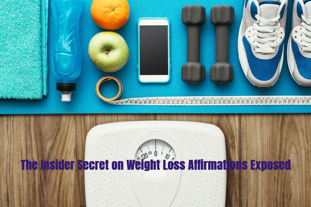 The Insider Secret on Weight Loss Affirmations Exposed