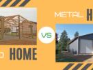 Metal Home vs Wood Home