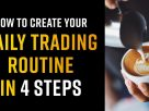 daily trading routine in 4 easy steps